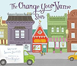The Change Your Name Store by Leanne Shirtliffe, illustrated by Tina Kügler