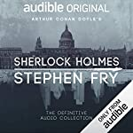 Sherlock Holmes: The Definitive Collection                    By:                                                                                                                                 Arthur Conan Doyle,                                                                                        Stephen Fry - introductions                               Narrated by:                                                                                                                                 Stephen Fry                      Length: 71 hrs and 57 mins     6,933 ratings     Overall 4.8