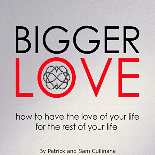 Bigger Love: How to Have the Love of Your Life for the Rest of Your Life audiobook cover art