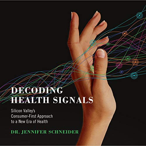 Decoding Health Signals: Silicon Valley's Consumer-First Approach to a New Era of Health                   By:                                                                                                                                 Jennifer Schneider                               Narrated by:                                                                                                                                 Jennifer Schneider                      Length: 3 hrs and 43 mins     Not rated yet     Overall 0.0
