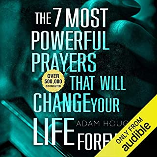The 7 Most Powerful Prayers That Will Change Your Life Forever                   By:                                                                                                                                 Adam Houge                               Narrated by:                                                                                                                                 Michael Griffith                      Length: 1 hr and 33 mins     284 ratings     Overall 4.3
