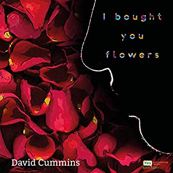 I Bought You Flowers