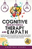 Cognitive Behavioral Therapy and Empath: A Simple Cbt Guide For a Journey of Self-Care For The Highly Sensitive Person to Overcome Fear, Depression and Anxiety in Relationship. (Empath Healing)