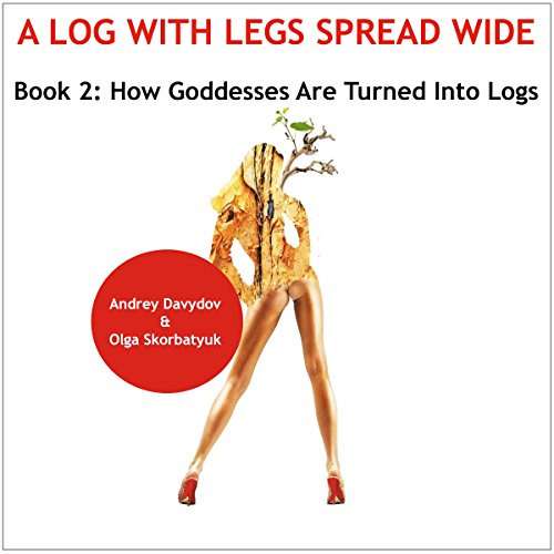 How Goddesses Are Turned into Logs: World History of Turning Women into Mats audiobook cover art