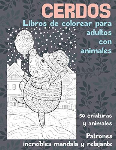 Libros de colorear para adultos con animales - Patrones increíbles Mandala y relajante - 50 criaturas y animales - Cerdos