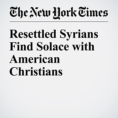 Resettled Syrians Find Solace with American Christians cover art