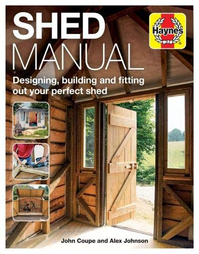 Shed Manual (Haynes Manuals): Designing, building and fitting out your perfect shed