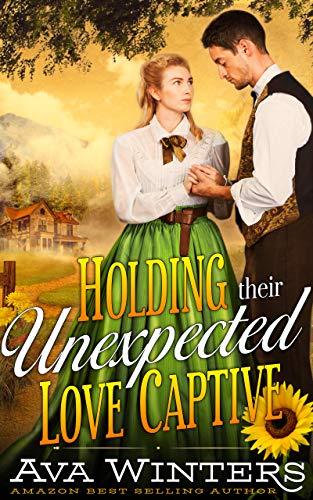Holding Their Unexpected Love Captive: A Western Historical Romance Novel
