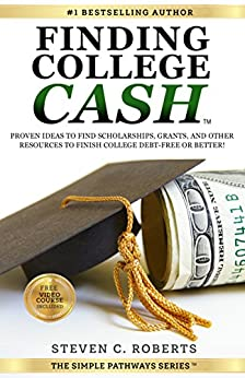Finding College Cash: Proven Ideas to Find Scholarships, Grants, and Other Resources to Finish College Debt-Free or Better! (The Simple Pathways Series ™ Book 1) by [Steven C. Roberts, Steven Roberts, Sheenah Freitas, Liz Seif, Angela Ivey, Charles Dobens, Brian Tracy, Leslie Householder]