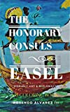 FROM THE HONORARY CONSULS EASEL: WORLDLY ART & DIPLOMACY