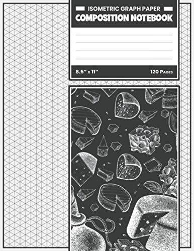 Isometric Graph Paper Composition Notebook: Makes a Great Cheese Lovers Gifts for Men and Women | Perfects for Drawing and Design.