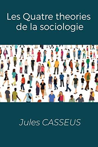 Les Quatre theories de la sociologie (French Edition)