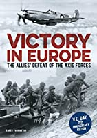 Victory in Europe: The Allies' Defeat of the Axis Forces