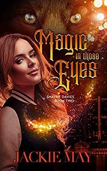 Magic in Those Eyes (Shayne Davies Book 2) by [Jackie May]