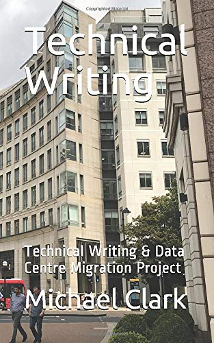 Compare Textbook Prices for Technical Writing: Technical Writing & Data Centre Migration Projects  ISBN 9798669351878 by Clark, Michael