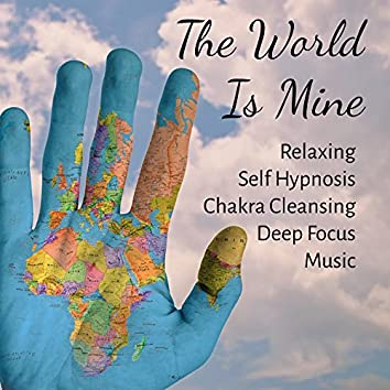 The World Is Mine - Relaxing Self Hypnosis Chakra Cleansing Deep Focus Music with Nature Instrumental Healing Soft Sounds