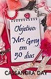 Objetivo: Mrs. Grey em 50 dias (Portuguese Edition)