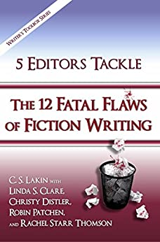 5 Editors Tackle the 12 Fatal Flaws of Fiction Writing (The Writer's Toolbox Series) by [C. S. Lakin, Linda S. Clare, Christy Distler, Robin Patchen, Rachel Starr Thomson]