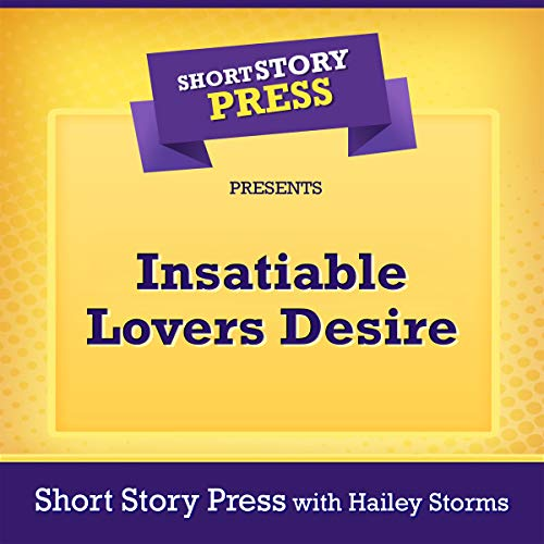 Short Story Press Presents Insatiable Lovers Desire audiobook cover art