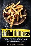 Heißluftfritteuse: Tipps für Anfänger und leckere Gerichte