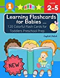 Learning Flashcards for Babies 120 Colorful Flash Cards for Toddlers Preschool Prep English Polish: Basic words cards ABC letters, number, animals, ... kindergarten homeschool Montessori kids