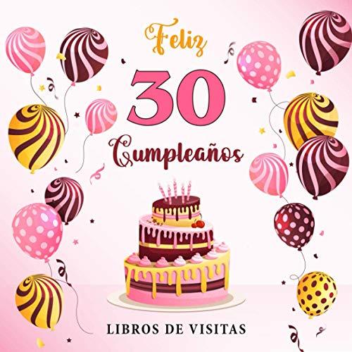 Feliz 30 Cumpleaños: Libro de visitas para el 30 cumpleaños - Regalos originales para mujeres y hombres - Decoraciones para fiestas - Libro de firmas para felicitaciones y fotos