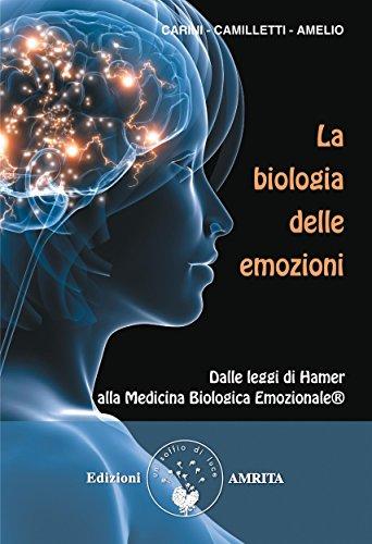 La biologia delle emozioni: Dalle leggi di Hamer alla Medicina Biologica Emozionale