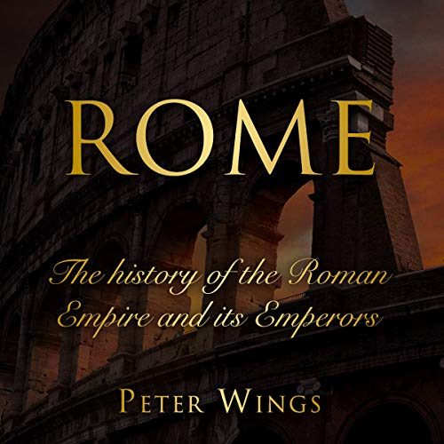 Rome: The History of the Roman Empire and Its Emperors cover art