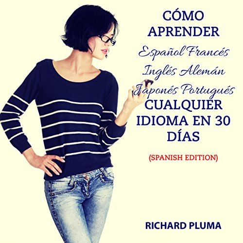 Cómo Aprender Español, Francés, Inglés, Alemán, Japonés, Portugués, Cualquier Idioma en 30 Días [How to Learn English, French, Spanish, German, Japanese, Portuguese, or Any Language in 30 Days] audiobook cover art