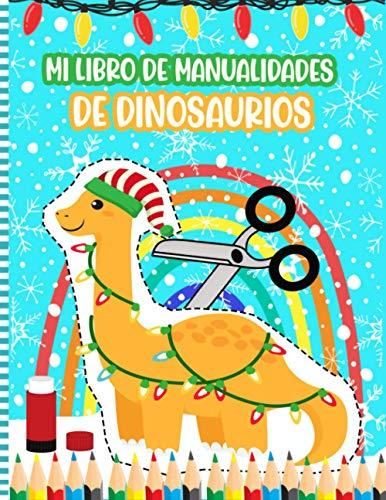Mi Libro De Manualidades De Dinosaurios: Un Libro De Actividades Divertido Para Niños En Edad Preescolar   Linda Idea De Regalo De Navidad Para Niñas ... Pasado Y Color - Libros De Manualidades)