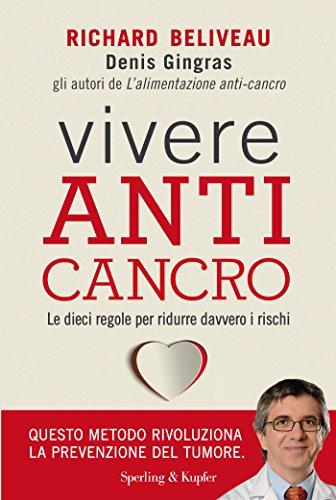 Vivere anti-cancro: Le 10 regole per ridurre davvero i rischi