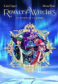 Royalty Witches. La Esencia De La Aurora par Alena Pons