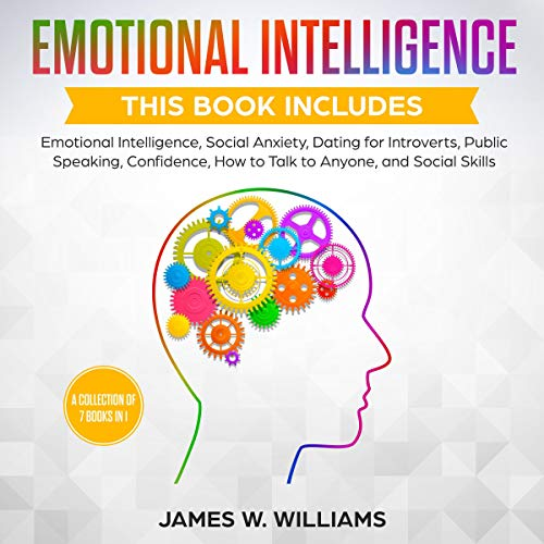 Emotional Intelligence: A Collection of 7 Books in 1 - Emotional Intelligence, Social Anxiety, Dating for Introverts, Public Speaking, Confidence, How to Talk to Anyone, and Social Skills audiobook cover art