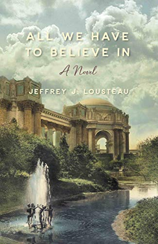 All We Have To Believe In by [Jeffrey J. Lousteau]