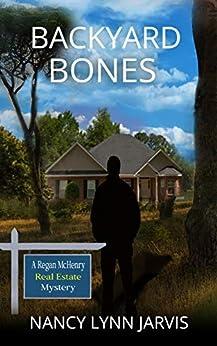 Backyard Bones (Regan McHenry Real Estate Mysteries Book 2) by [Nancy Lynn Jarvis]