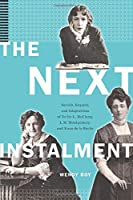 The Next Instalment: Serials, Sequels, and Adaptations of Nellie L. McClung, L.M. Montgomery, and Mazo de la Roche