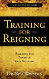 Training for Reigning: Releasing the Power of your Potential (Success in Life...