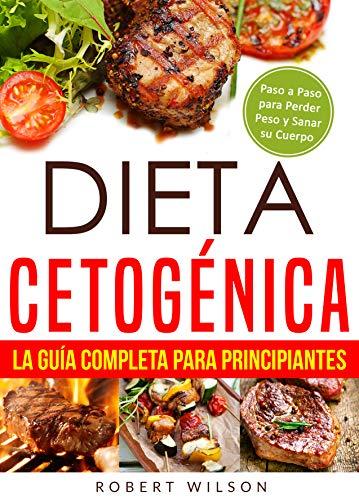 Dieta Cetogénica: La Guía Completa para Principiantes: Paso a Paso para Perder Peso y Sanar su Cuerpo (…