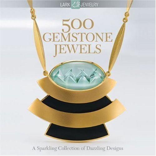 500 Gemstone Jewels A Sparkling Collection of Dazzling Designs by Lark Books [Lark Crafts,2010] (Paperback)
