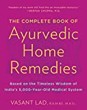 The Complete Book of Ayurvedic Home Remedies: Based on the Timeless Wisdom of India's...