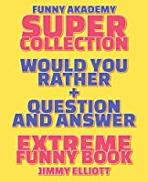 Question and Answer + Would You Rather = 258 PAGES Super Collection - Extreme Funny - Family Gift Ideas For Kids, Teens And Adults: The Book of Silly Scenarios, Challenging Choices, and Hilarious Situations the Whole Family Will Love (Game Book Gift Ideas