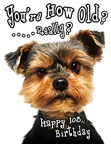 Happy 103rd Birthday: You're How Old? Get a Giggle and a Smile when You Give this Funny Dog Birthday Book, that Can be Used as a Journal or Notebook, as a Gift.  Way Better than a Birthday Card!