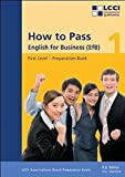 How to Pass - English for Business. LCCI Examination Preparation Books: How to Pass, English for Business, Bd.1, First Level - Robert G Mellor