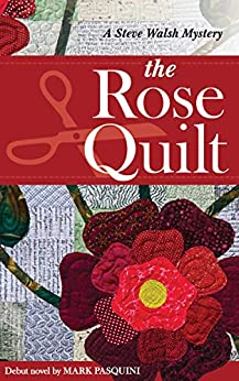 The Rose Quilt: A Steve Walsh Mystery by [Mark Pasquini]