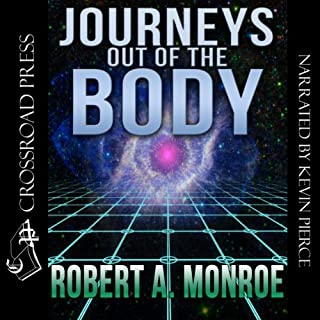Journeys Out of the Body                   By:                                                                                                                                 Robert Monroe                               Narrated by:                                                                                                                                 Kevin Pierce                      Length: 10 hrs and 33 mins     98 ratings     Overall 4.7