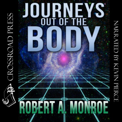 Journeys Out of the Body                   By:                                                                                                                                 Robert Monroe                               Narrated by:                                                                                                                                 Kevin Pierce                      Length: 10 hrs and 33 mins     615 ratings     Overall 4.5