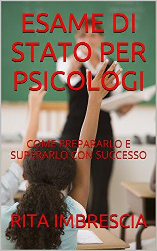 ESAME DI STATO PER PSICOLOGI: COME PREPARARLO E SUPERARLO CON SUCCESSO