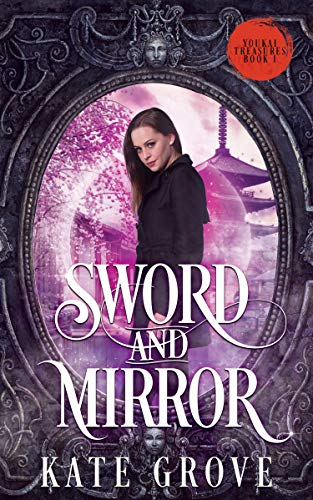 Sword and Mirror: A Sengoku Time Travel Fantasy Romance (Yokai Treasures Book 1)