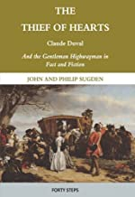 The Thief of Hearts: Claude Duval and the Gentleman Highwayman in Fact and Fiction