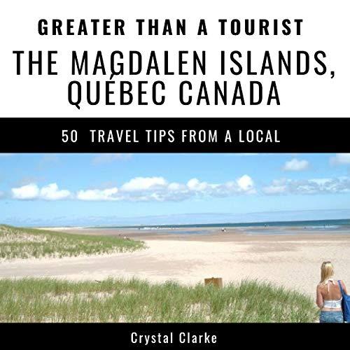 Couverture de Greater Than a Tourist: The Magdalen Islands, Québec, Canada